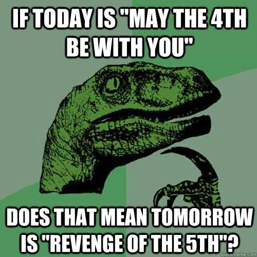 2013-05-04-May-the-Fourth-Be-with-You